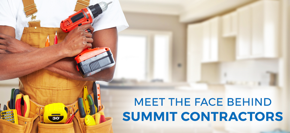 MEET THE FACE BEHIND SUMMIT CONTRACTORS